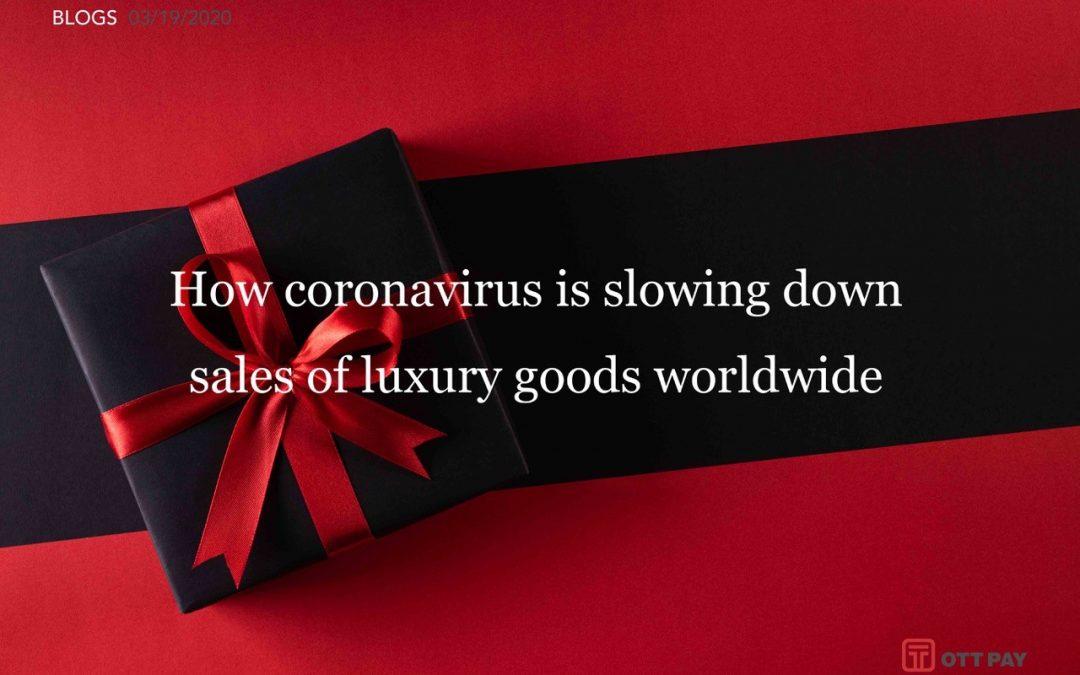 How coronavirus is slowing down sales of luxury goods worldwide